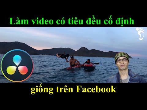Tạo video có tiêu đề cố định ở trên và dưới như các video trên Facebook bằng DaVinci Resolve