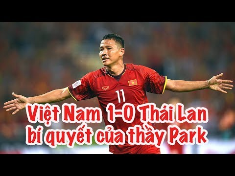 Việt Nam 1-0 Thái Lan - Anh Đức ghi bàn - Bí mật của HLV Park Hang Seo