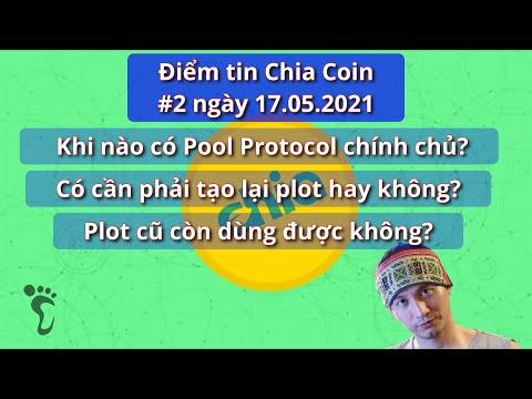 Điểm tin Chia Coin #2 ngày 17.05.2021 - khi nào có Chia Pool chính chủ, có phải tạo lại plot? #chia