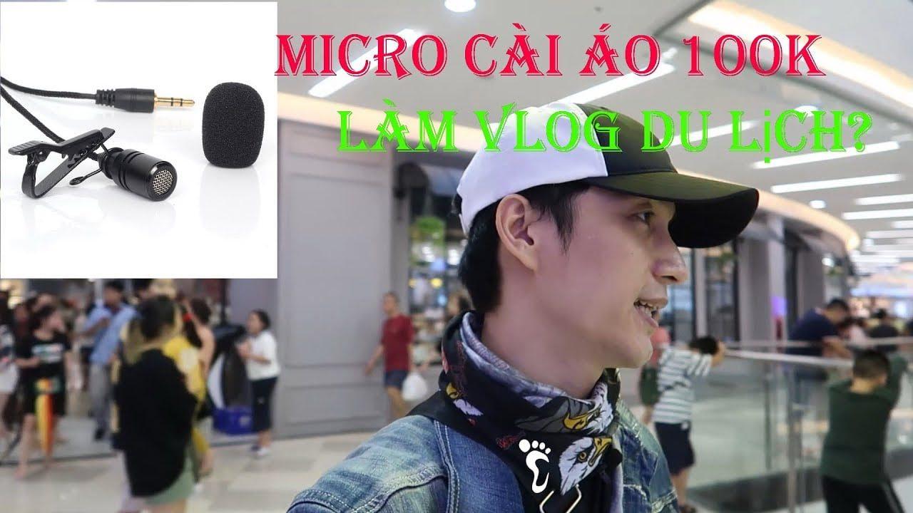 Micro cài áo 100k có dùng để làm vlog du lịch được không?