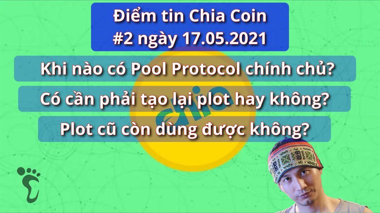 Điểm tin Chia Coin #2 ngày 17.05.2021 – khi nào có Chia Pool chính chủ, có phải tạo lại plot ko?